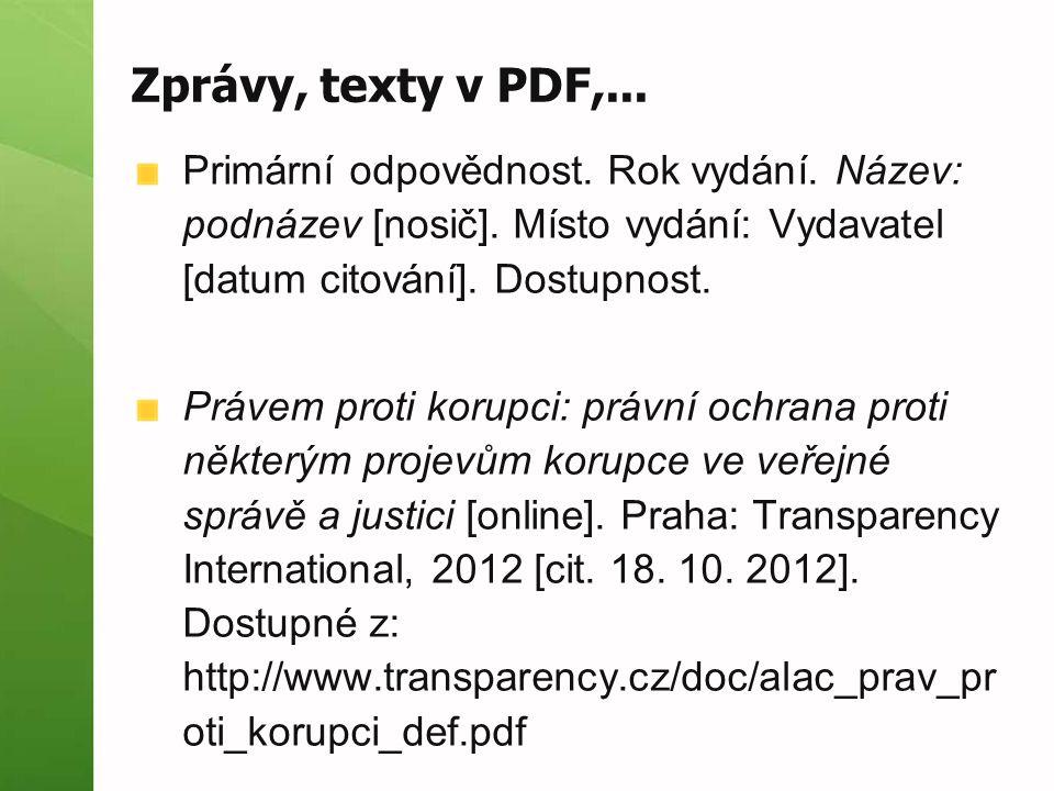 Zprávy, texty v PDF,... Primární odpovědnost. Rok vydání. Název: podnázev [nosič]. Místo vydání: Vydavatel [datum citování]. Dostupnost.